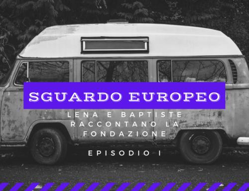 SGUARDO EUROPEO (I episodio) – Lena e Baptiste raccontano la Fondazione
