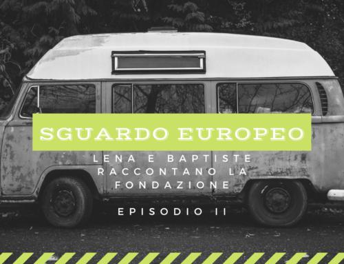 SGUARDO EUROPEO (II episodio) – Lena e Baptiste raccontano la Fondazione